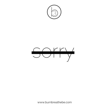 dont be sorry