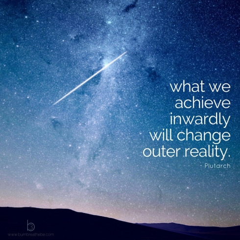 what we achieve inwardly, will change outer reality. (1)